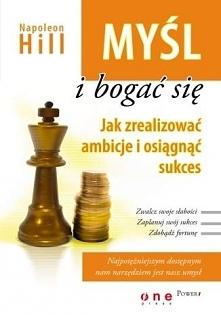 """Książka """"Myśl i bogać się. Jak zrealizować ambicje i osiągnąć sukces&quo..."""