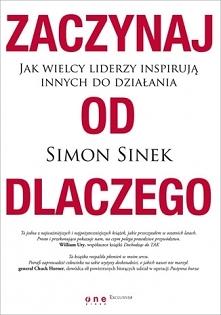 """Książka """"Zaczynaj od DLACZEGO. Jak wielcy liderzy inspirują innych do dz..."""