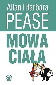 Allan i Barbara Pease – Mowa Ciała  Książka jest lekka, pełna rysunków i humoru. Mowa ciała to nie nauka ścisła, gdzie 2+2 zawsze daje 4 – dlatego rady autorów nie sprawdzą się ...