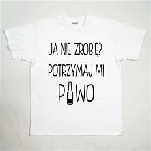 """Idealny prezent dla twojego chłopaka! Koszulka z napisem """"Ja nie zrobię?..."""