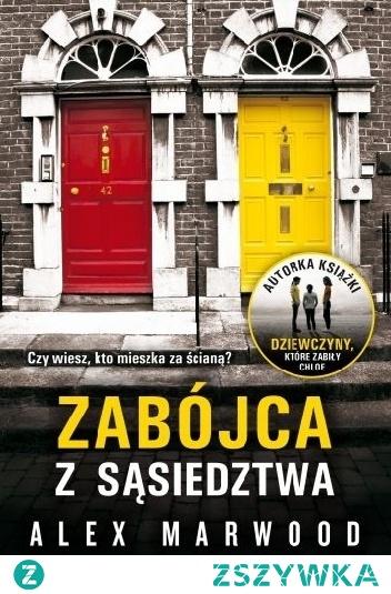 """Zabójca z sąsiedztwa - Alex Marwood Druga powieść autorki bijących rekordy popularności """"Dziewczyn, które zabiły Chloe"""". """"Zabójca z sąsiedztwa"""" opowiada historię sześciorga mieszkańców londyńskiej kamienicy połączonych wspólnym sekretem – tragicznymi wydarzeniami, które rozegrały się w ich domu pewnej nocy. Jednemu z nich będzie zależało na utrzymaniu tajemnicy bardziej niż pozostałym..."""