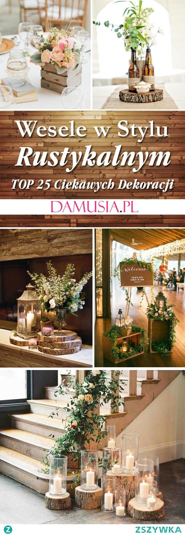 Wesele w Stylu Rustykalnym: TOP 25 Ciekawych Inspiracji i Pomysłów na Rustykalne Dekoracje