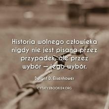 Historia wolnego człowieka nigdy nie jest pisana przez przypadek, ale przez w...