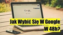 Jak Wybić Się W Google