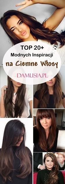 Ciemne Włosy: TOP 20+ Modny...