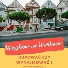 Analiza tego, czy we Wrocławiu bardziej opłaca się kupować mieszkanie, czy je wynajmować.