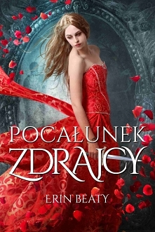Pocałunek zdrajcy- Erin Beaty      Królestwo na krawędzi wojny.  Dziewczyna, ...
