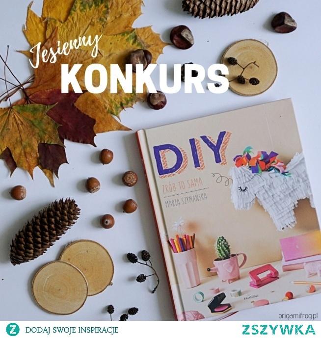 Konkurs na facebooku! <3  Do wygrania 3 książki DIY. Zrób to sama. Marii Szymańskiej  A wystarczy podać fajny pomysł na jesienne DIY :)  Link do konkursu w komentarzu :)