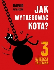 """""""Jak wytresować kota 3. Wiedza tajemna"""" przychodzi wszystkim kociarzom z pomo..."""