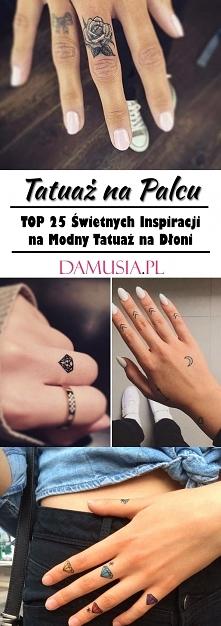 Tatuaż na Palcu: TOP 25 Świetnych Inspiracji na Modny Tatuaż na Dłoni