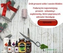 Zrób prezent sobie i swoim bliskim, podaruj im najcenniejszy prezent - witami...