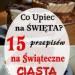 Co Upiec na Święta? 15 Przepisów na Świąteczne Ciasta