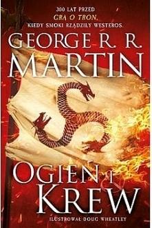 """""""Ogień i krew"""" to porywająca książka fantastyczna, zabierająca nas aż 300 lat przed wydarzeniami opisanymi w kultowej już """"Grze o tron""""!"""