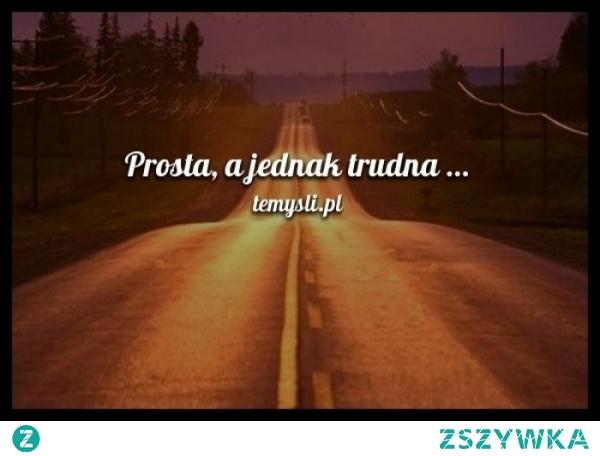 Prosta, a jednak trudna mojecytatki.pl  #cytat #mem #droga #trudna