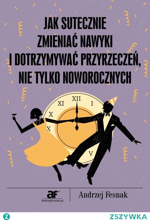 """Ebook """"Jak skutecznie zmieniać nawyki i dotrzymywać przyrzeczeń, nie tylko noworocznych"""" Andrzeja Fesnaka - już dostępny! Z tego ebooka dowiesz się między innymi:  * jak dotrzymywać danych sobie przyrzeczeń, * jak skutecznie zmieniać swoje nawyki, * co to są myślokształty, * czym są marzenia rozsądne i jak rozsądnie marzyć, * jak działają metody: SMART, WARTO, Piramidy (W Questions), Lasswella oraz SMACS i dlaczego warto je stosować podczas zmiany nawyków, * do czego potrzebujesz 5 dziennych sukcesów, * i wiele, wiele innych :-)"""