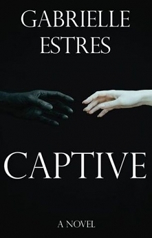 """Captive - Gabrielle Estres     """"A captivating tale of love, power and betraya..."""