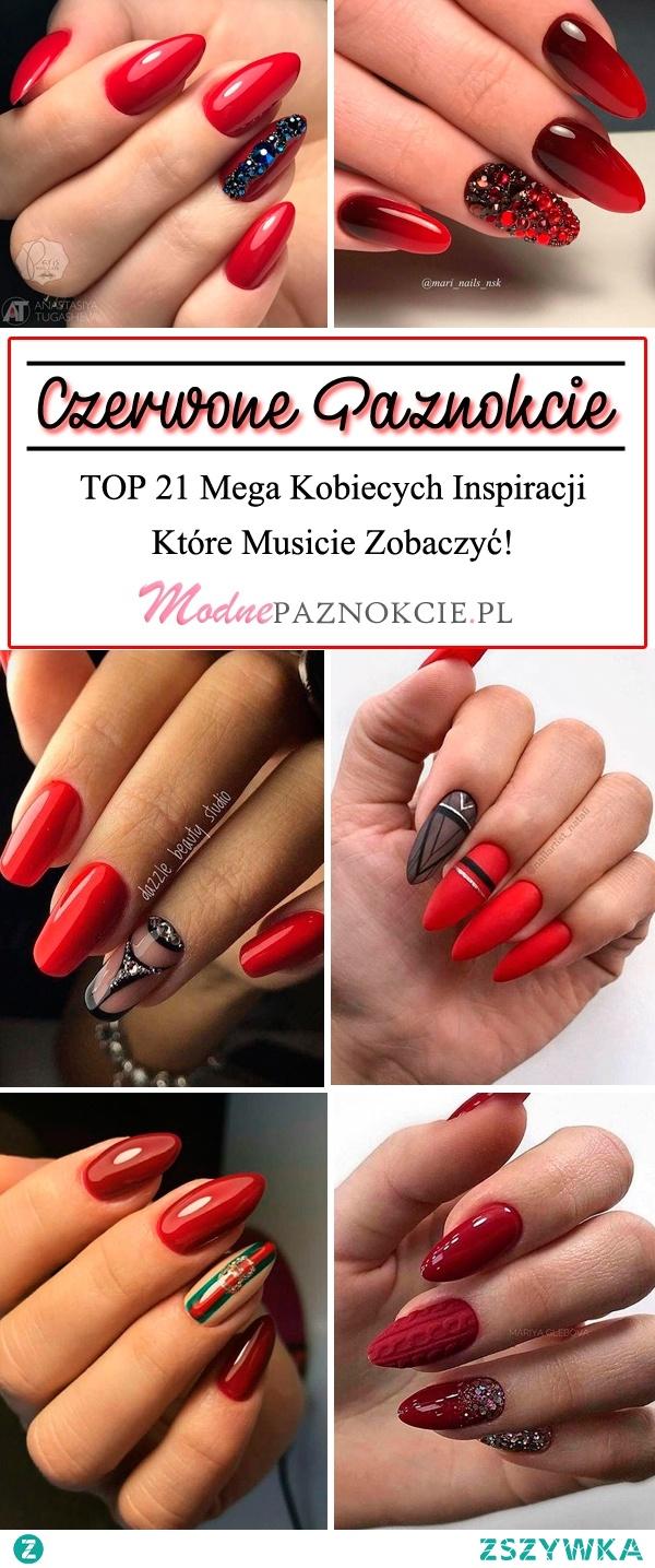 Czerwone Paznokcie Top 21 Mega Kobiecych Inspiracji Ktore Mus