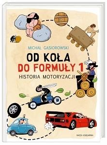 Od koła do Formuły 1. Historia motoryzacjiMichał Gąsiorowski
