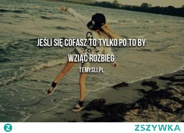 Jeśli się cofasz to tylko po to by wziac rozbieg / mojecytatki.pl  #mem #cytat #cytaty #memy #girl #boy #polishgirl #polishboy #oznacz