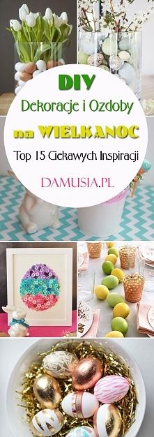 DIY Dekoracje i Ozdoby na Wielkanoc: TOP 15 Ciekawych Inspiracji