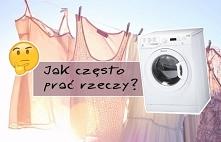 Jak często prać rzeczy?