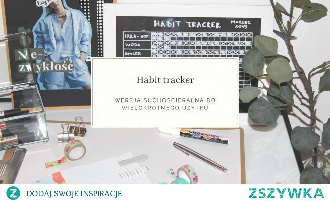 Suchościeralny habit tracker - narzędzie służące do śledzenia postępów we wprowadzaniu pozytywnych nawyków w życie znajdziecie już na blogu! :)