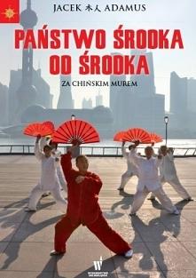 Codzienność w Chinach to dla obcokrajowca sport ekstremalny. Jacek Adamus – z...