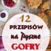 12 Przepisów na Pyszne Gofry