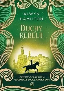 "Buntowniczka z pustyni - Alwyn Hamilton - Tom III - ""Duchy rebelii"""