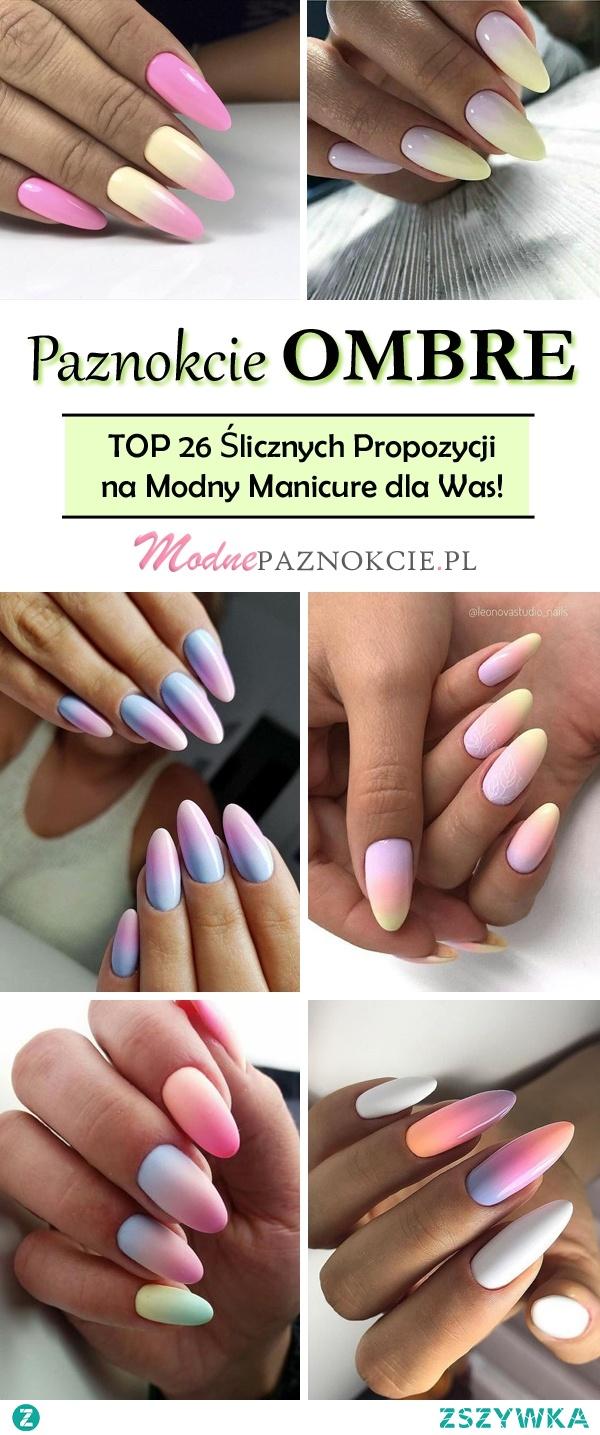 Paznokcie Ombre – TOP 26 Ślicznych Propozycji na Modny Manicure dla Was!