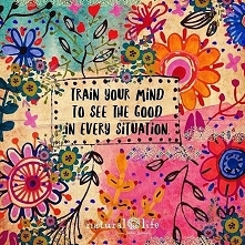 train your mind to see the good in every situation :)