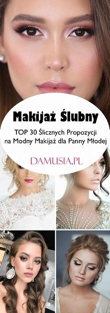 Makijaż Ślubny – TOP 30 Ślicznych Propozycji na Modny Makijaż dla Panny Młodej