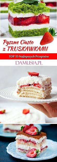 Domowe Ciasto Truskawkowe – TOP 15 Najlepszych Przepisów na Pyszne Ciasto z T...