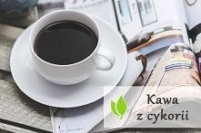 Kawa z cykorii - dlaczego w...