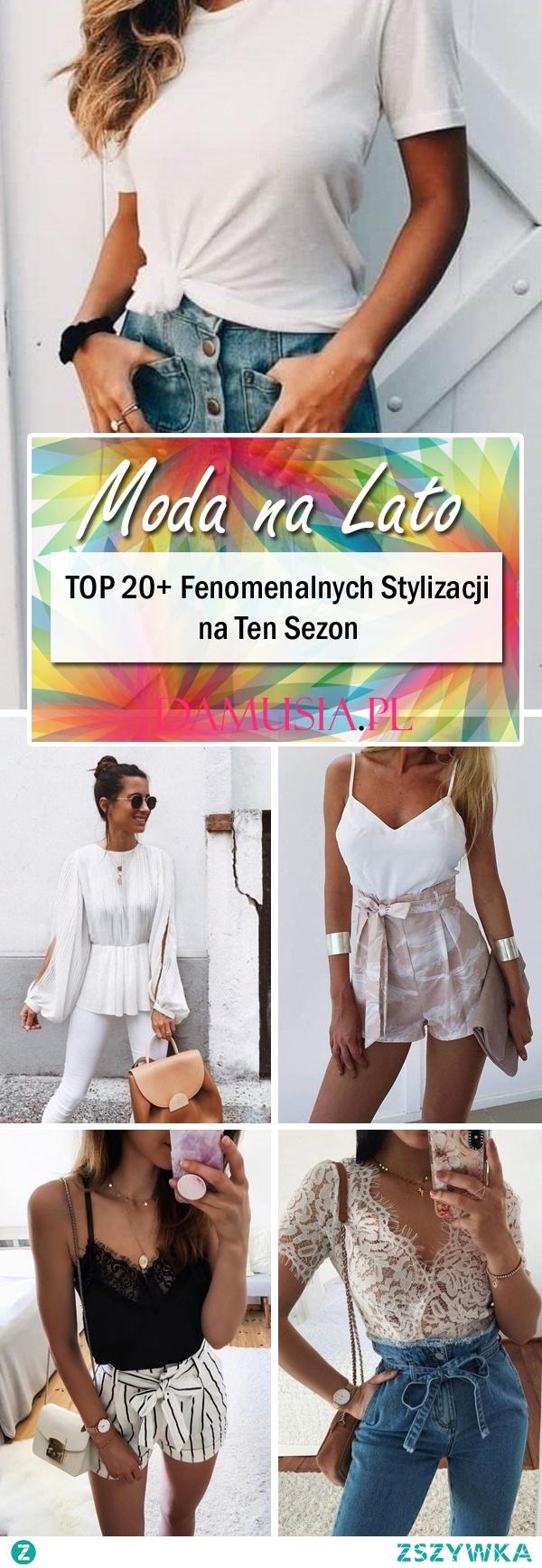Moda na Lato – TOP 20+ Fenomenalnych Stylizacji na Ten Sezon