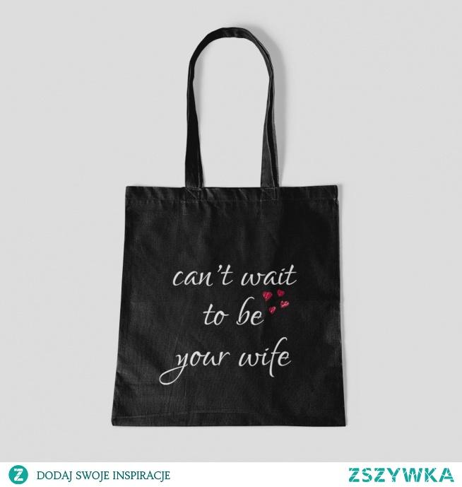 Can't wait to be your wife - bawełniana torba na zakupy