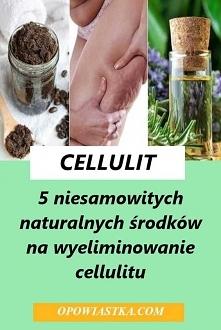 5 niesamowitych naturalnych środków na wyeliminowanie cellulitu