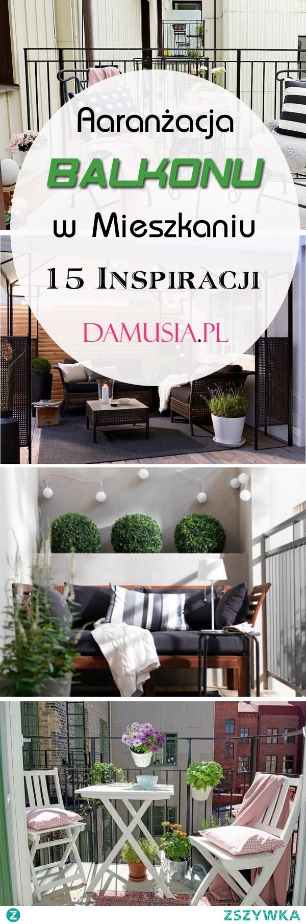 Aranżacja Balkonu w Mieszkaniu: 15 Inspiracji na Balkon w Bloku