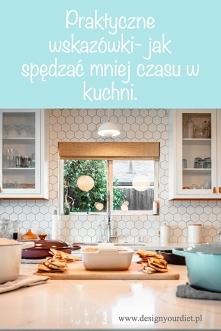 Dowiedz się jak spędzać mniej czasu w kuchni. Link do bloga znajdziesz w komentarzu