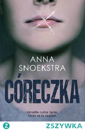 """CÓRECZKA"""" - Anna Snoekstra,polecam serdecznie,zakończenie które ciężko przewidzieć :)"""