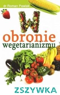 W obronie wegetarianizmu /Roman Pawlak/,a może któraś z was zaczynała przejście na wegetarianizm z jakąś książka,która jest kompendium o tej tematyce ? Z chęcią poczytałabym coś sprawdzonego;)