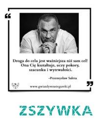 Przemysław Saleta Cytat Droga do celu jest ważniejsza niż sam cel! Ona Cię kształtuje, uczy pokory, szacunku i wytrwałości.