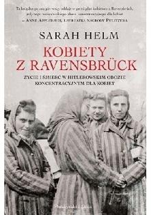 Przerażająca, inspirująca i głęboko niepokojąca książka Sarah Helm jest wynikiem przełomowych badań historycznych. Przez dziesięciolecia historia Ravensbrück ukryta była za żela...