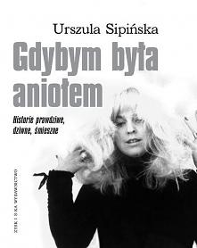 """Opowiadania pt """"Gdybym była aniołem. Historie prawdziwe, dziwne, śmieszne"""" autorstwa Urszuli Sipińskiej."""