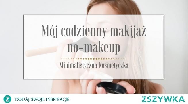 Makijaż powinien podkreślać nasze atuty, a nie tworzyć nam na twarzy maskę