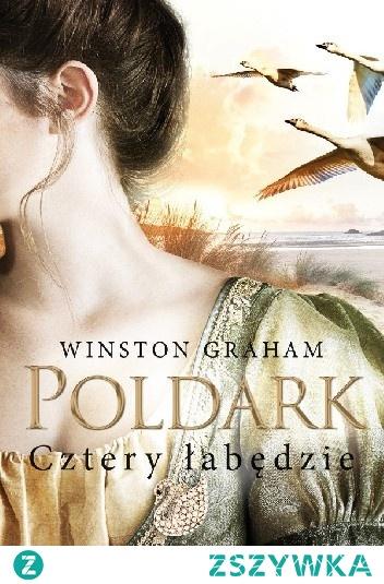 """Dziedzictwo rodu Poldarków - Tom VI """"Cztery łabędzie"""" - Winston Graham"""