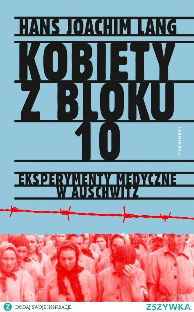 25. 'Kobiety z bloku 10: Eksperymenty medyczne w Auschwitz' Hans-Joachim Lang (2013)
