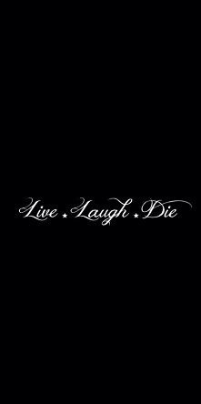 laugh and die ..