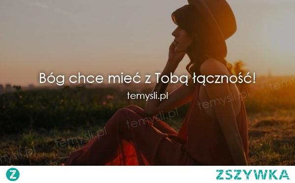 Bóg chce mieć z Tobą łączność!  mojecytatki .pl/12452-bog_chce_miec_z_toba_lacznosc.html    #cytaty #cytatyomiłości #cytaty_i_nie_tylko #bog #polishgirl #polishboy