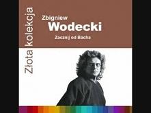 Zbigniew Wodecki- Zacznij o...
